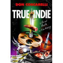 True Indie, Life and Death in Filmmaking by Don Coscarelli | 9781250193247 | Booktopia Biografie, wspomnienia