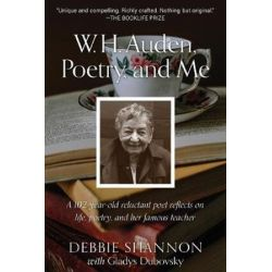 W. H. Auden, Poetry, and Me, A 102-Year-Old Reluctant Poet Reflects on Life, Poetry, and Her Famous Teacher by Debbie Shannon | 9781948981125 | Booktopia