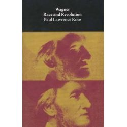 Wagner, Race and Revolution by Paul Lawrence Rose | 9780300067453 | Booktopia Biografie, wspomnienia