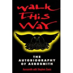 Walk This Way, The Autobiography Of Aerosmith by Stephen Aerosmith;Davis | 9780753502891 | Booktopia
