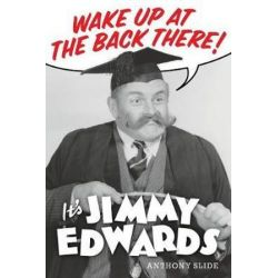 Wake Up at the Back There, It's Jimmy Edwards by Anthony Slide | 9781629333205 | Booktopia Pozostałe