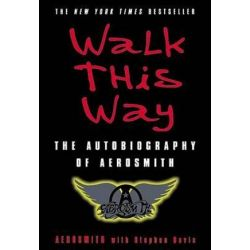 Walk This Way, The Autobiography of Aerosmith by Aerosmith | 9780060515805 | Booktopia Biografie, wspomnienia