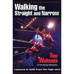 Walking the Straight and Narrow, Lessons in Faith from the High Wire by Tino Wallenda | 9780882709130 | Booktopia