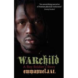 War Child : A Boy Soldier's Story, A Boy Soldier's Story by Emmanuel Jal | 9780349121253 | Booktopia