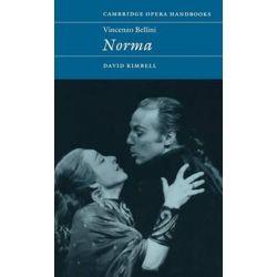 Vincenzo Bellini, Norma by David R. B. Kimbell | 9780521480369 | Booktopia Biografie, wspomnienia