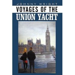 Voyages of the Union Yacht by Johnny Wright   9781449079802   Booktopia Biografie, wspomnienia