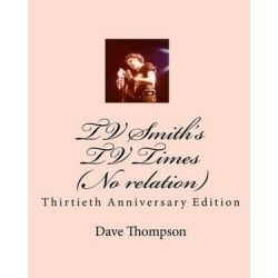 TV Smith's TV Times (No Relation), Thirtieth Anniversary Edition by Dave Thompson | 9781449995850 | Booktopia Biografie, wspomnienia