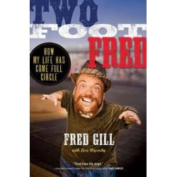 Two Foot Fred, How My Life Has Come Full Circle by Fred Gill | 9781451668599 | Booktopia Biografie, wspomnienia