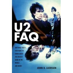 U2 Faq, Anything You'd Ever Want to Know About the Biggest Band in the World... and More! by John D. Luerssen | 9780879309978 | Booktopia Biografie, wspomnienia