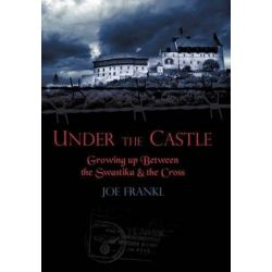 Under the Castle, Growing Up Between the Swastika and the Cross by Joe Frankl | 9781449081003 | Booktopia Biografie, wspomnienia