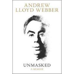 Unmasked, A Memoir by Andrew Lloyd Webber | 9780008237608 | Booktopia