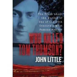 Who Killed Tom Thomson?, The Truth about the Murder of One of the 20th Century's Most Famous Artists by John Little | 9781510733381 | Booktopia