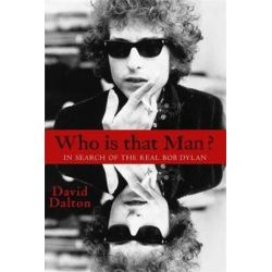 Who is That Man?, In Search of the Real Bob Dylan by David Dalton | 9781401311124 | Booktopia Pozostałe
