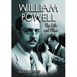 William Powell, The Life and Films by Roger Bryant | 9780786426027 | Booktopia Biografie, wspomnienia