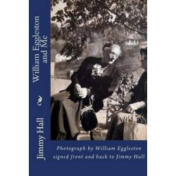 William Eggleston and Me, Photograph by William Eggleston Signed Front and Back to Jimmy Hall by Jimmy Hall   9780615861333   Booktopia Biografie, wspomnienia