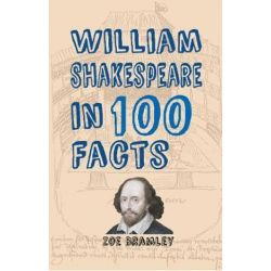 William Shakespeare in 100 Facts, In 100 Facts by BRAMLEY ZOE | 9781445656243 | Booktopia