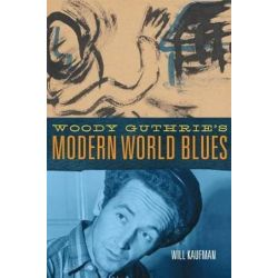 Woody Guthrie's Modern World Blues, American Popular Music by Will Kaufman | 9780806157610 | Booktopia