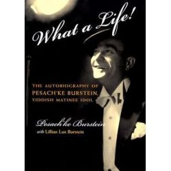 What a Life, The Voice of Pesach'ke Burstein, Yiddish Matinee Idol by Lillian Lux Burstein | 9780815607847 | Booktopia Książki i Komiksy