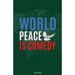 World Peace Is Comedy by Ed Blaze | 9780578160931 | Booktopia Książki i Komiksy