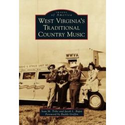 West Virginia's Traditional Country Music, Images of America by Ivan M Tribe | 9781467123112 | Booktopia Książki i Komiksy