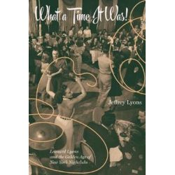 What a Time it Was!, Leonard Lyons and the Golden Age of New York Nightlife by LYONS JEFFREY | 9780789212351 | Booktopia Książki i Komiksy