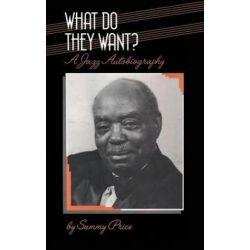 What Do They Want?, A Jazz Autobiography by Sammy Price | 9781871478259 | Booktopia Książki i Komiksy