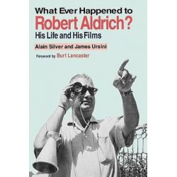 What Ever Happened to Robert Aldrich?, His Life and His Films by Alain Silver | 9780879101855 | Booktopia Książki i Komiksy