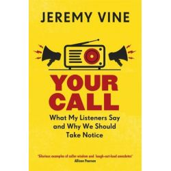 What I Learnt, What My Listeners Say and Why We Should Take Note by Jeremy Vine | 9781474604932 | Booktopia Książki i Komiksy