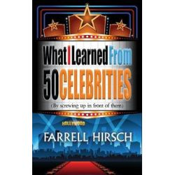 What I Learned from 50 Celebrities, (by Screwing Up in Front of Them) by Farrell Hirsch | 9781626014589 | Booktopia Książki i Komiksy