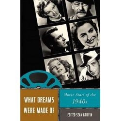 What Dreams Were Made Of, Movie Stars of the 1940s by Sean Griffin | 9780813549637 | Booktopia Książki i Komiksy