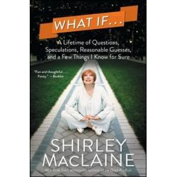 What If..., A Lifetime of Questions, Speculations, Reasonable Guesses, and a Few Things I Know for Sure by Shirley MacLaine | 9781476728612 | Booktopia Książki i Komiksy