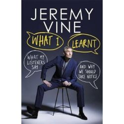 What I Learnt, What My Listeners Say and Why We Should Take Note by Jeremy Vine | 9781474604925 | Booktopia Książki i Komiksy