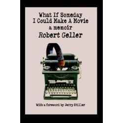 What If Someday I Could Make a Movie, A Memoir by Robert Geller | 9780595370849 | Booktopia Książki i Komiksy