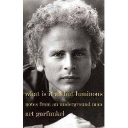 What Is It All But Luminous, Notes from an Underground Man by Art Garfunkel | 9780385352475 | Booktopia Książki i Komiksy