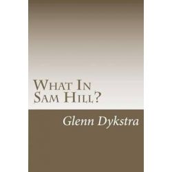 What in Sam Hill?, The Mayflower Finder by MR Glenn Andrew Dykstra | 9781481899796 | Booktopia Książki i Komiksy