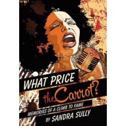 What Price the Carrot?, Memories of a Climb to Fame by Sandra Sully | 9781491763339 | Booktopia Książki i Komiksy