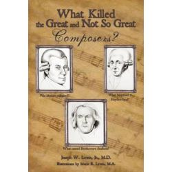 What Killed the Great and Not So Great Composers by Joseph W., Jr., M.d. Lewis | 9781449075842 | Booktopia Książki i Komiksy