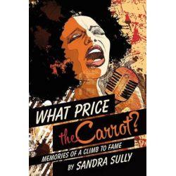 What Price the Carrot?, Memories of a Climb to Fame by Sandra Sully | 9781491763322 | Booktopia Książki i Komiksy