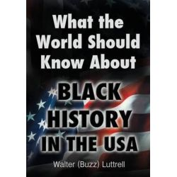 What the World Should Know about Black History in the USA by Walter (Buzz) Luttrell | 9781456619060 | Booktopia Książki i Komiksy