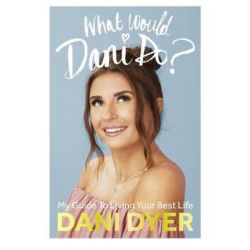 What Would Dani Do?, My guide to living your best life by Dani Dyer | 9781529104264 | Booktopia Książki i Komiksy