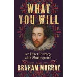 What You Will, An Inner Journey with Shakespeare by Braham Murray | 9781786770516 | Booktopia Książki i Komiksy