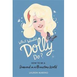 What Would Dolly Do?, How to Be a Diamond in a Rhinestone World by Lauren Marino | 9781538713006 | Booktopia Książki i Komiksy