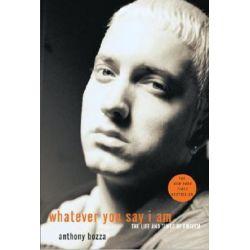 Whatever You Say I Am, The Life and Times of Eminem by Anthony Bozza | 9781400053803 | Booktopia Książki i Komiksy
