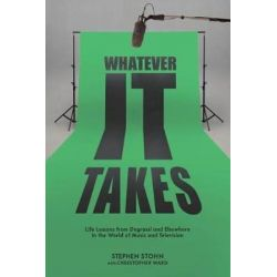 Whatever It Takes, Life Lessons from Degrassi and Elsewhere in the World of Music and Television by Stephen Stohn | 9781459739987 | Booktopia Książki i Komiksy