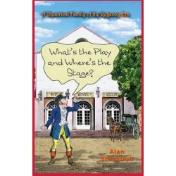 What's the Play and Where's the Stage? a Theatrical Family of the Regency Era by Alan Stockwell | 9780956501363 | Booktopia Książki i Komiksy