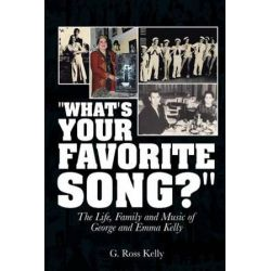 What's Your Favorite Song?, The Life, Family and Music of George and Emma Kelly by G. Ross Kelly | 9781496969576 | Booktopia Książki i Komiksy
