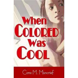 When Colored Was Cool by Cora M Moncrief | 9781587363177 | Booktopia Książki i Komiksy