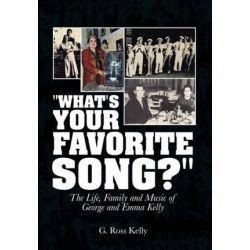 What's Your Favorite Song?, The Life, Family and Music of George and Emma Kelly by G. Ross Kelly | 9781496969583 | Booktopia Książki i Komiksy