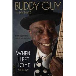 When I Left Home, My Story by Buddy Guy | 9780306821790 | Booktopia Książki i Komiksy