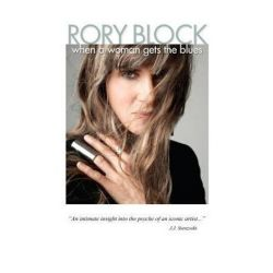 When a Woman Gets the Blues, Surviving the Radical 60's in Greenwich Village by Rory Block | 9781456520298 | Booktopia